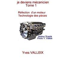 Je deviens mécanicien - tome 1: Réparation d'un moteur, technologie des pièces (French Edition)