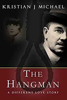The Hangman: A Different Love Story by [Michael, Kristian J]