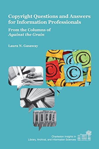 Copyright Questions and Answers for Information Professionals: From the Columns of Against the Grain (Charleston Insights in Library, Archival, and Information Sciences) by Purdue University Press