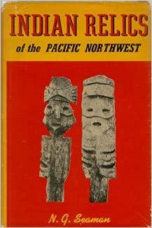 Indian Relics of the Pacific Northwest, Seaman, N. G.