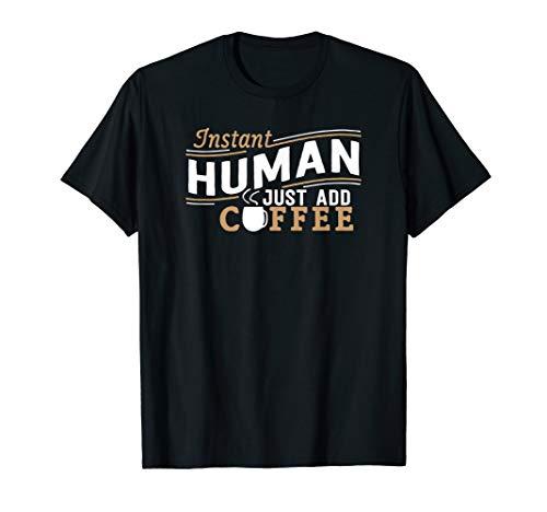 (Instant Human Just Add Coffee T-shirt)