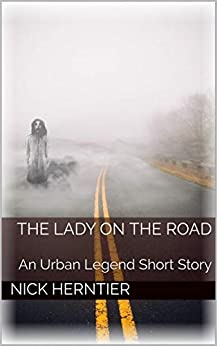 The Lady on the Road: An urban legend short story by [Herntier, Nick]