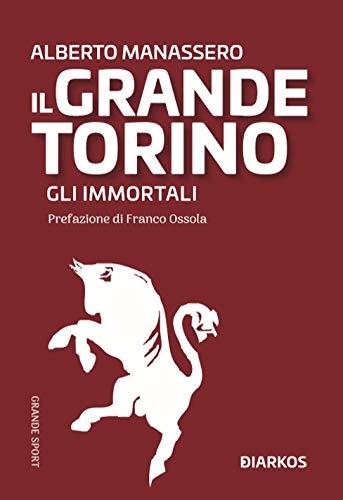 Il Grande Torino. Gli immortali (Storie) por Alberto Manassero