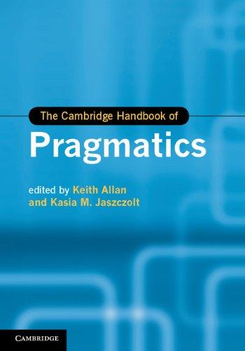 The Cambridge Handbook of Pragmatics (Cambridge Handbooks in Language and Linguistics) Pdf