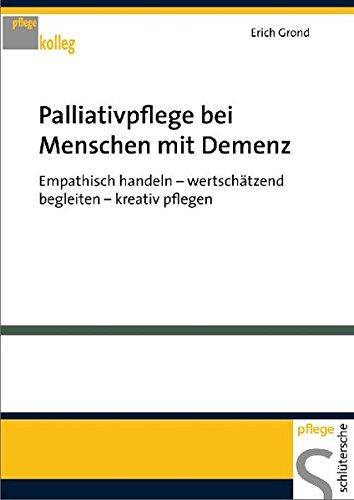 Palliativpflege bei Menschen mit Demenz. Empathisch handeln - wertschätzend begleiten - kreativ pflegen