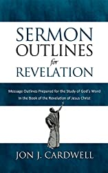Sermon Outlines for Revelation: Message Outlines Prepared for the Study of God's Word in the Book of the Revelation of Jesus Christ