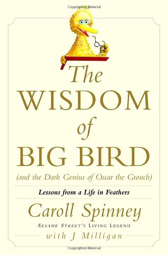 The Wisdom of Big Bird (and the Dark Genius of Oscar the Grouch): Lessons from a Life in Feathers pdf epub
