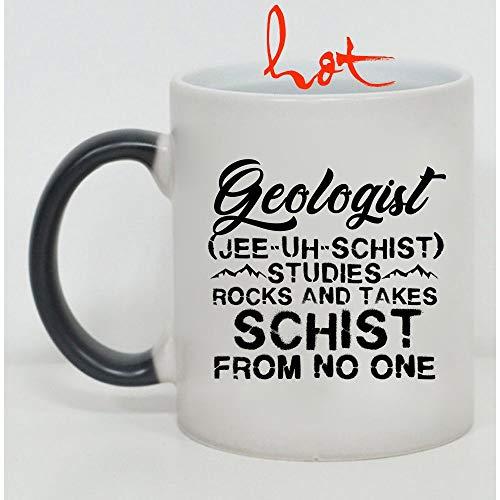 Funny Geologist Cup, Geologist Studies Rocks And Takes Schist From No One Change color mug, Magic Coffee Heat Sensitive Mug (Color Changing Mug 15oz)