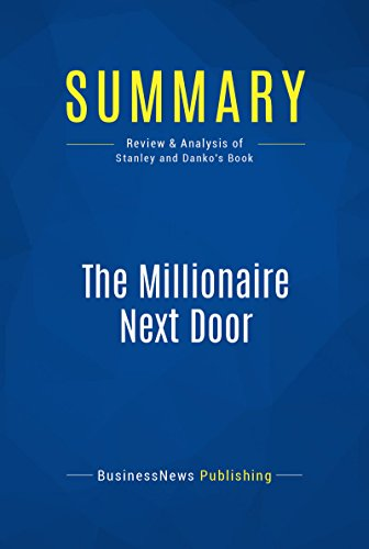 Summary: The Millionaire Next Door: Review and Analysis of Stanley and Danko's Book (English Edition)