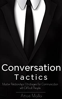 Conversation: Conversation Tactics & Strategies to Master Relationships for Better Communication with Difficult People, How to Communicate with Anyone ... Charm, Leadership, success books Book 1)