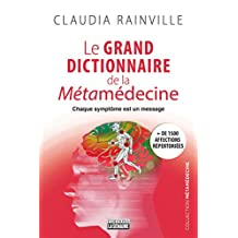 Le grand dictionnaire de la Métamédecine: Chaque symptôme est un message