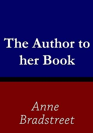 an analysis of anne bradstreets book the author of her book Anne bradstreet (1612-1672) , the wit of the author to her book--all travel across the centuries with relative ease, even for less skilled readers.