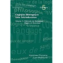 Logique Dialogique: Une Introduction. Volume 1: Mthode de Dialogique: Rgles Et Exercices