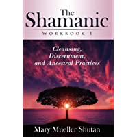 The Shamanic Workbook I: Cleansing, Discernment, and Ancestral Practices
