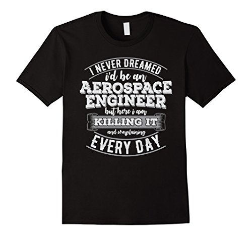 Mens I Never Dreamed Id Be A Aerospace Engineer T Shirt Large Black