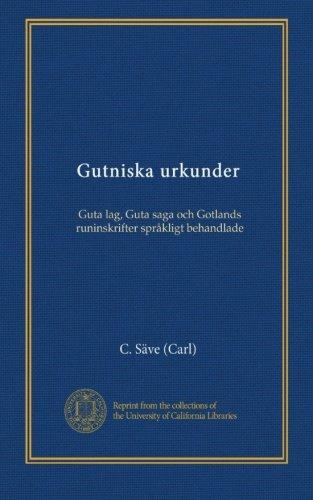 Gutniska urkunder: Guta lag, Guta saga och Gotlands runinskrifter språkligt behandlade (Icelandic Edition)
