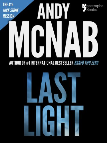 Last Light (Nick Stone Book 4): Andy McNab's best-selling series of Nick Stone thrillers - now available in the US, with bonus - Andy Light