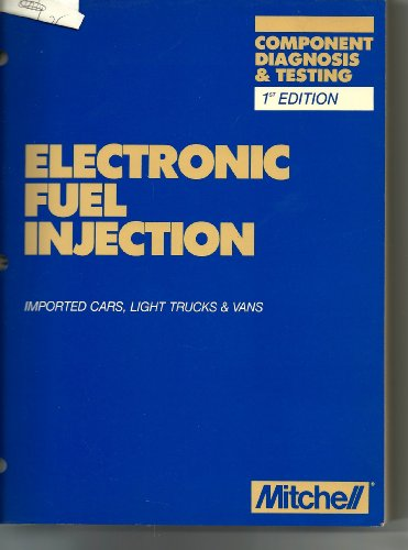 Electronic fuel injection: Imported cars, light trucks & vans : component diagnosis & testing