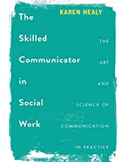 The Skilled Communicator in Social Work: The Art and Science of Communication in Practice