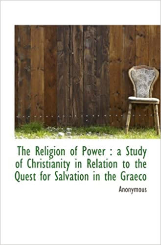 Book The Religion of Power : a Study of Christianity in Relation to the Quest for Salvation in the Graeco