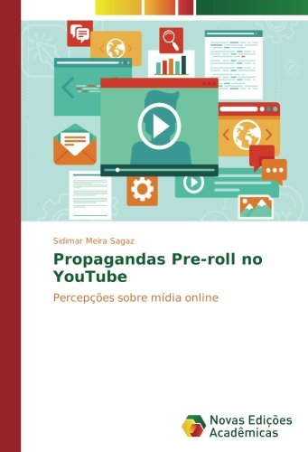 Read Online Propagandas Pre-roll no YouTube: Percepções sobre mídia online (Portuguese Edition) ebook
