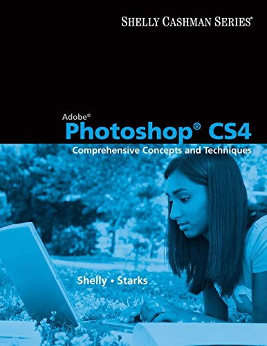 Adobe Photoshop CS4: Comprehensive Concepts and Techniques (Available Titles Skills Assessment Manager (SAM) - Office 20
