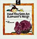 Have You Seen an Elephant's Nest?, Viki Woodworth, 0895658240
