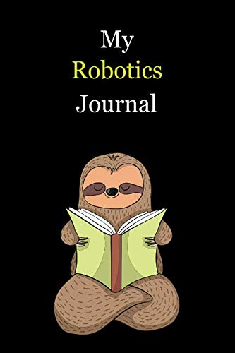 My Robotics Journal: With A Cute Sloth Reading , Blank Lined Notebook Journal Gift Idea With Black Background -