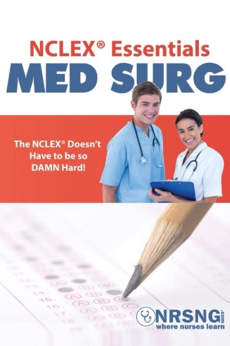 NCLEX Essentials: Med Surg: Everything You Need to Know to Demolish MedSurg