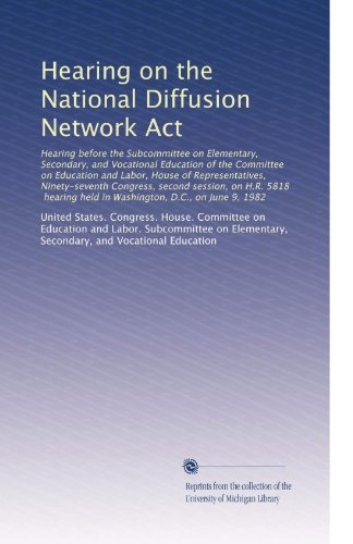 Hearing on the National Diffusion Network Act: Hearing before the Subcommittee on Elementary, Secondary, and Vocational Education of the Committee on ... held in Washington, D.C., on June 9, 1982