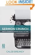 #7: Sermon Crunch: Write A Powerful Sermon In Half The Time (Pastoral Leadership and Church Administration Made Easy: Pastoral Resources for Busy Pastors Book 1)