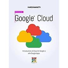 Google Cloud - Introduzione: Introduzione al Cloud di Google e alle Google Apps. (Google Apps, Manuali Completi Vol. 1) (Italian Edition)