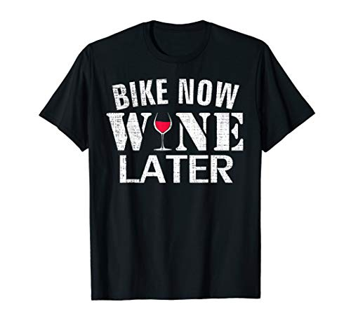 - Bike Now Wine Later Funny Cycling/Bicycle For Women/Men Gift T-Shirt