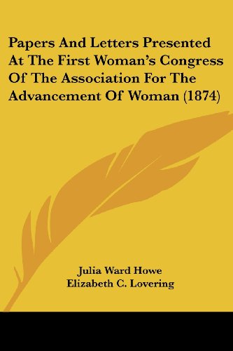 Papers And Letters Presented At The First Woman's Congress Of The Association For The Advancement Of Woman (1874)