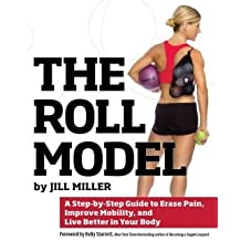 A Step-by-Step Guide to Erase Pain, Improve Mobility, and Live Better in Your Body The Roll Model (Paperback) - Common