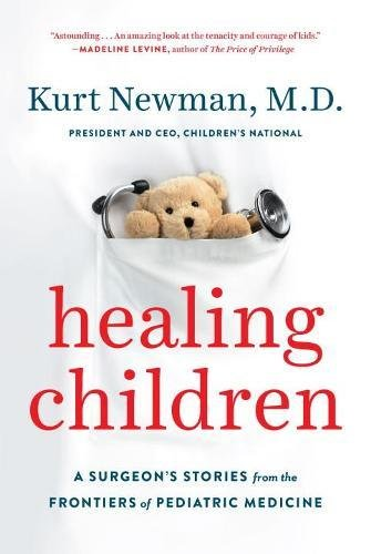 Healing Children: A Surgeon's Stories from the Frontiers of Pediatric Medicine