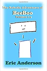 The Robotic Adventures of BeeBoo, Volumes 1-3: Meeting BeeBoo / BeeBoo Helps BunnyBot / BeeBoo Goes to Space (The Robotic Adventures of BeeBoo Collections) Paperback