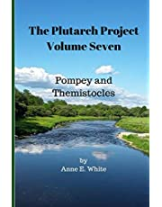 The Plutarch Project Volume Seven: Pompey and Themistocles