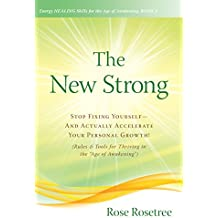 "The New Strong: Stop Fixing Yourself—And Actually Accelerate Your Personal Growth! (Rules & Tools for Thriving in the ""Age of Awakening"") (Energy HEALING Skills for the Age of Awakening Book 4)"