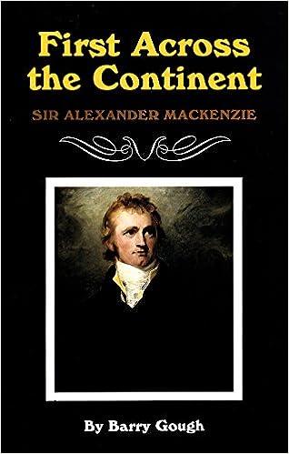 First Across the Continent: Sir Alexander Mackenzie (The