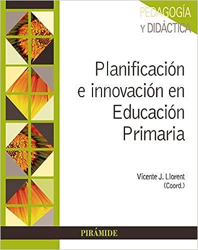 Descargar Planificación E Innovación En Educación Primaria: Fundamentos Para La Elaboración De Programaciones Y Unidades Didácticas PDF
