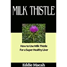 Milk Thistle - How to Use Milk Thistle for a Super Healthy Liver.