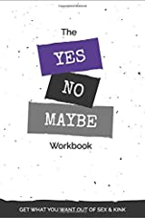 The Yes, No, Maybe Workbook: Get What You Want Out Of Sex & Kink Paperback