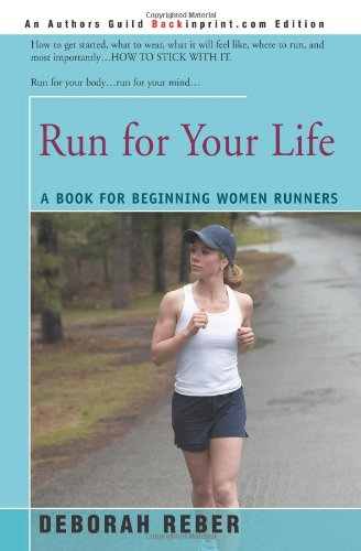 Run for Your Life: A Book for Beginning Women Runners: Deborah Reber