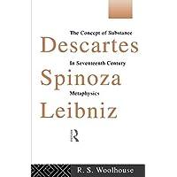 Descartes, Spinoza, Leibniz: The Concept of Substance in Seventeenth Century Metaphysics