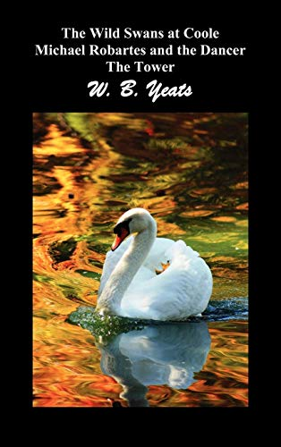 The Wild Swans at Coole, Michael Robartes and the Dancer, the Tower (Three Collections of Yeats' Poems) (William Butler Yeats The Wild Swans At Coole)