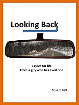 Looking Back: 7 rules for life from a guy who has lived one by [Ball, Stuart]