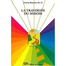 La traversée du miroir: La P.I.S.T.E. : psycho-imagerie en santé transpersonnelle énergétique