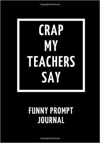 crap my teachers say funny prompt journal to write tales quotes