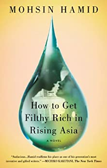 How to Get Filthy Rich in Rising Asia: A Novel by [Hamid, Mohsin]
